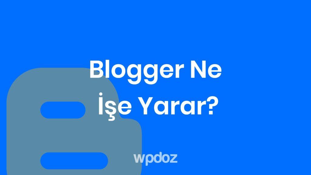 Blogger Kullanmak Mantıklı mı?