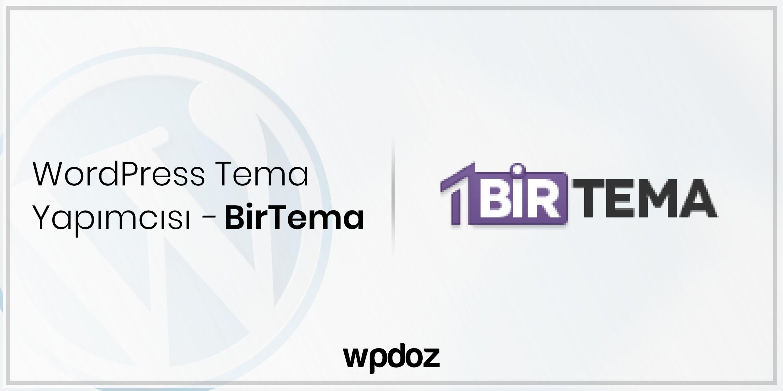 WordPress Temaları Yapımcısı Olan BirTema'yı Tanıyalım