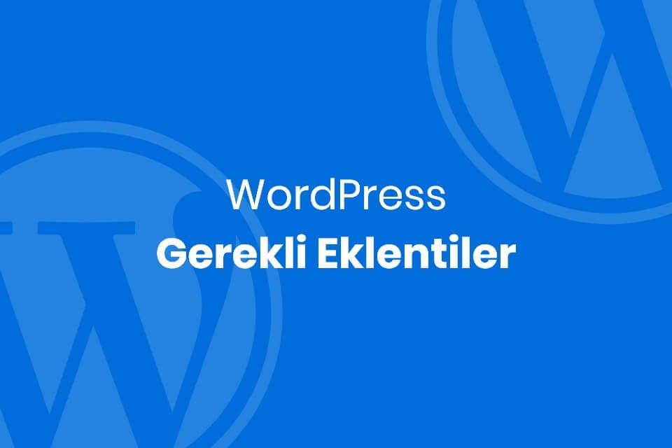 WordPress Gerekli Eklentiler Nedir? WordPress Faydalı Eklentiler