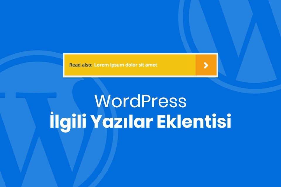 WordPress İlgili Yazıları Eklentisi 2021 – Related Post Eklentisi
