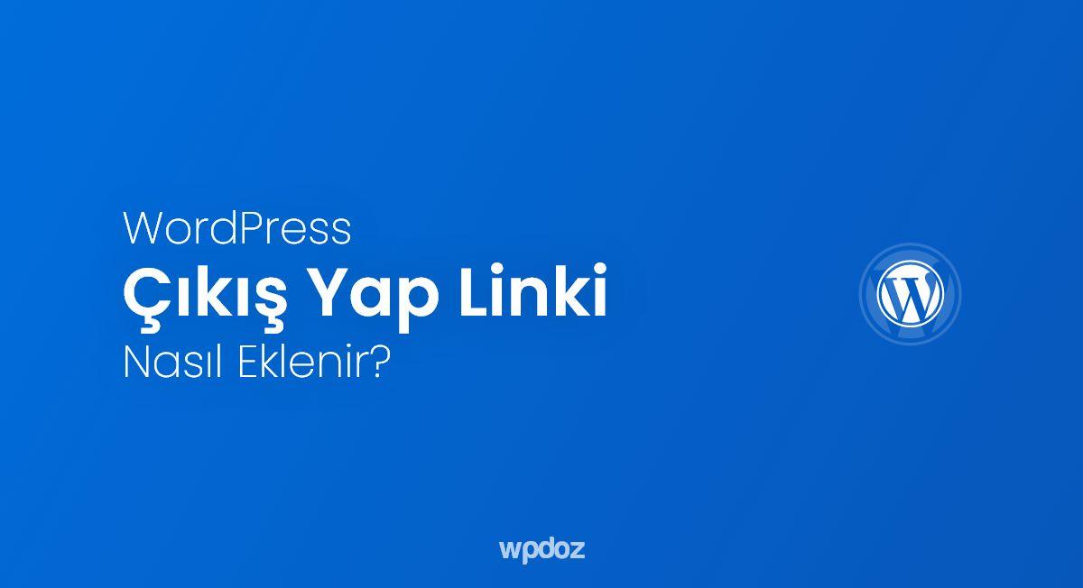 WordPress 'Çıkış Yap' Bağlantısı Nasıl Eklenir?