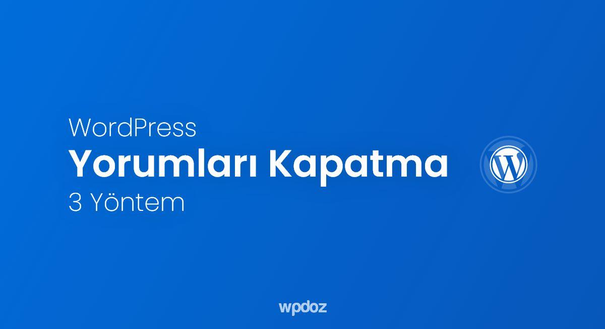WordPress Yorum Kapatma – 3 Farklı Yöntem ile